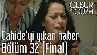 Cesur ve Güzel 32. Bölüm (Final) - Cahide'yi Yıkan Haber