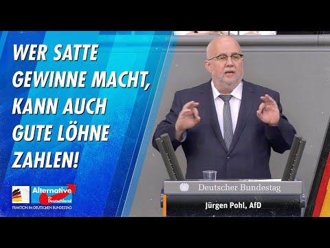 Wer satte Gewinne macht, kann auch gute Löhne zahlen! - Jürgen Pohl - AfD-Fraktion im Bundestag