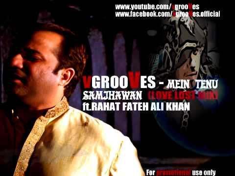 VGROOVES - MEIN TENU SAMJHAWAN (LOVE LOST MIX) ft FATEH ALI KHAN