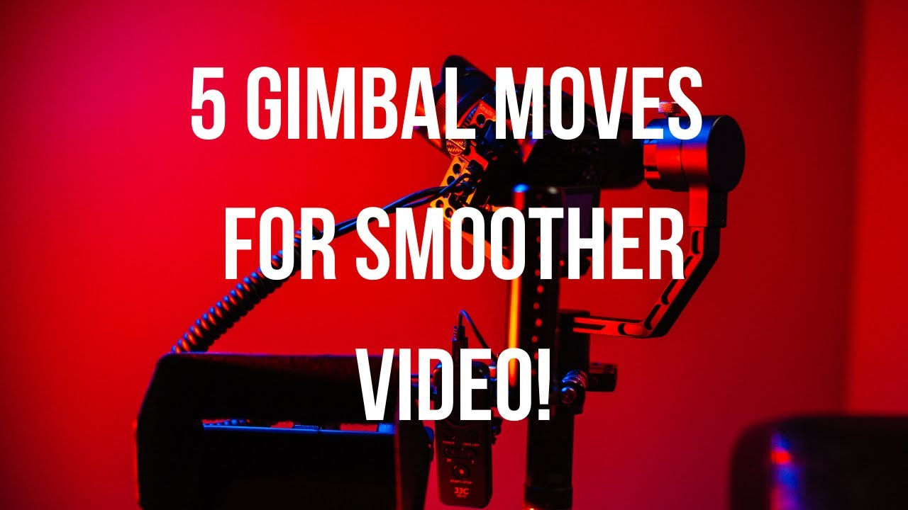 5 gimbal moves to improve video footage today