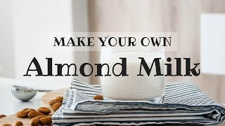 MAKE YOUR OWN ALMOND MILK! Plus almond meal with leftover pulp.