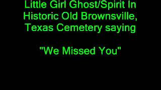 Little Girl Ghost EVP Brownsville, Texas Historical Old City Cemetery