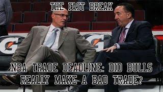 NBA Trade Deadline: Did Bulls Really Make A Bad Trade?