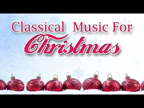 Christmas Classical Music and Traditional Christmas Songs (Ave Maria, Adeste Fideles…)