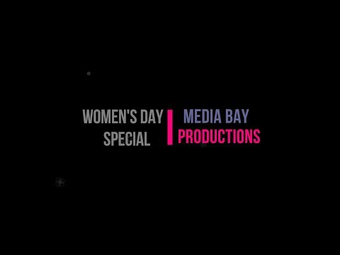 International Women's Day Special | MEDIA BAY PRODUCTIONS