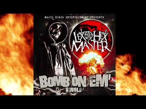 Lex The Hex Master - Bomb On Em' (Majik Ninja Entertainment)