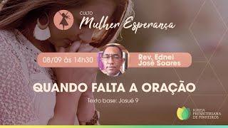 Quando Falta a Oração | Rev. Ednei José Soares | Mulher Esperança