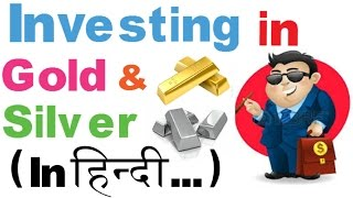 (#8) Investing in Gold and silver (in Hindi...)