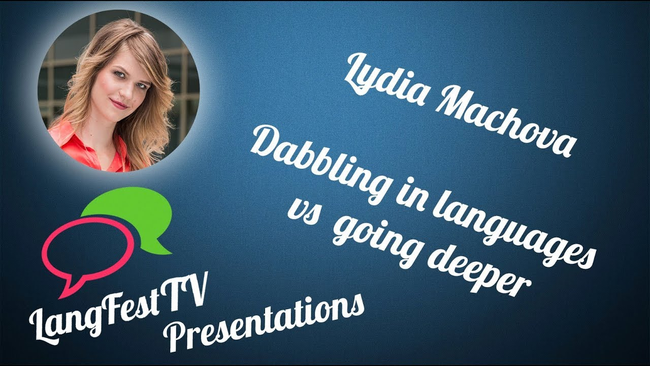 LangFest17 - Lýdia Machová - Dabbling in languages vs  going deeper