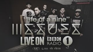 Issues - Life of a Nine (Live BBC 1 Radio)