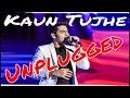 Kaun Tujhe Unplugged with Lyrics - Armaan Malik
