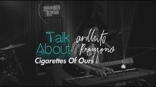 "Gambar cover Ardhito Pramono Talks About ""Cigarettes Of Ours"""