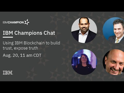IBM Champions Chat: Using IBM Blockchain to build trust, expose truth