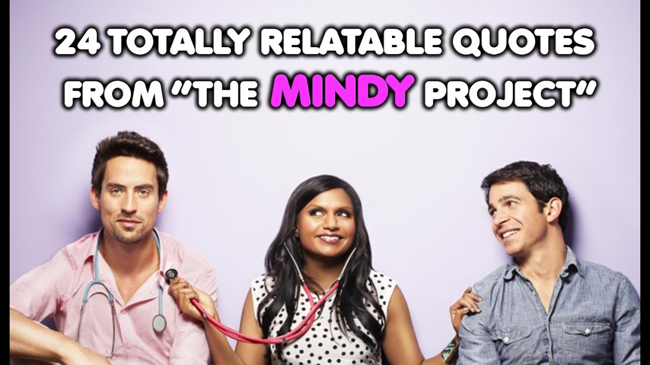 """Relatable Quotes 24 Totally Relatable Quotes From """"the Mindy Project""""  Youtube"""
