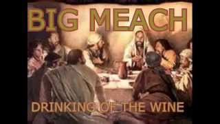 BIG MEACH (DRINKING OF THE WINE)