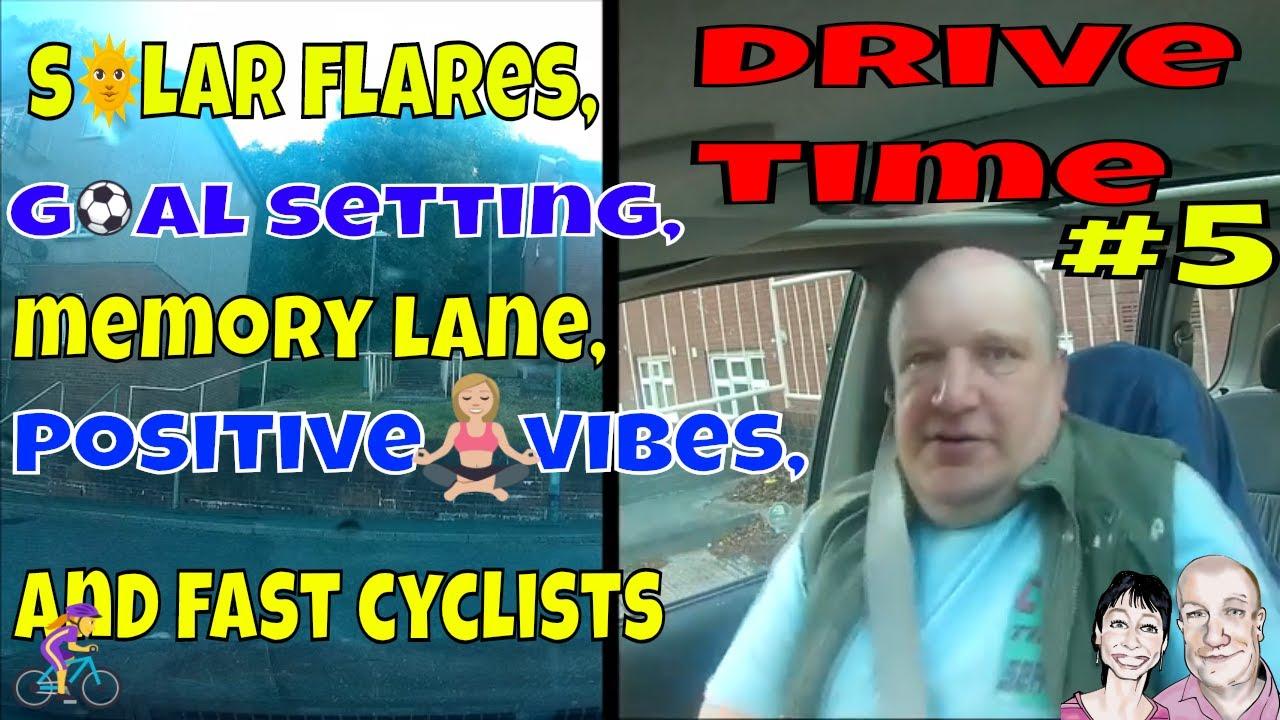 Drivetime # 5 Solar Flares,  Goal setting & Memory Lane.