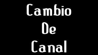 ME CAMBIO DE CANAL LOQUENDO