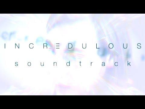 Incredulous: Soundtrack