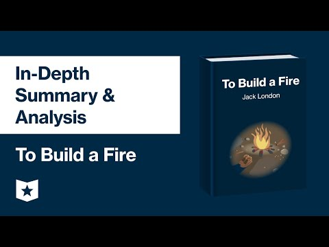 To Build A Fire By Jack London | In-Depth Summary & Analysis