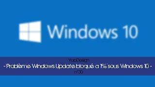 [TUTO] Problème Windows Update bloqué a 1% sous Windows 10