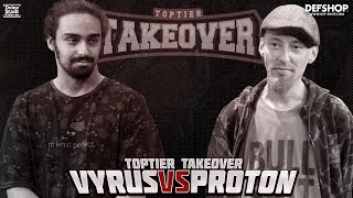 VYRUS vs PROTON | TOPTIER TAKEOVER MAINMATCH