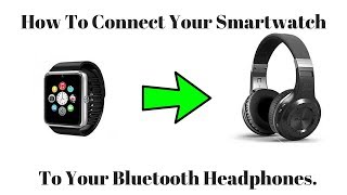 How To Connect Your Smartwatch To Bluetooth Headphones For Music.