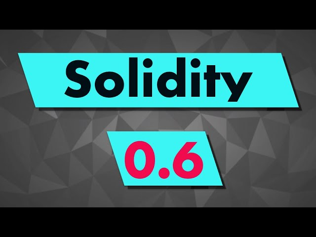 Solidity 0.6 new features & breaking changes