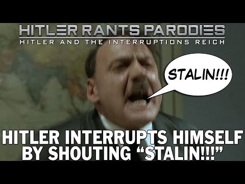 "Hitler interrupts himself by shouting ""STALIN!!!"""
