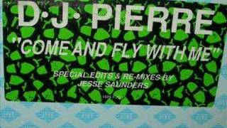 DJ Pierre -Come Fly with Me (Jesse