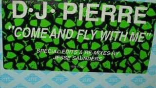 DJ Pierre -Come Fly with Me (Jesse