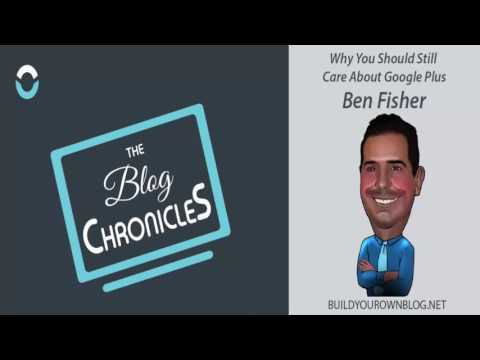 Ben Fisher: Why Google Plus is Still Relevant in 2017; Why Bloggers Should Not Write Off G+