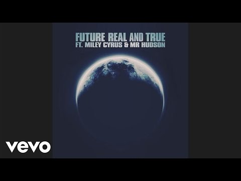 Future, Miley Cyrus - Real and True (audio) ft. Mr Hudson