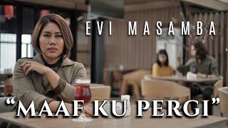 Evi Masamba - Maaf Ku Pergi | Official Video Clip | Maaf Ku Pergi Dari Cintamu