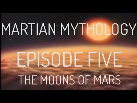 Martian Mythology : Episode Five - The Moons of Mars