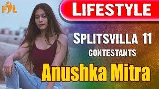 Anushka Mitra Lifestyle | MTV Splitsvilla 11 | Contestants