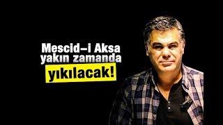 Süleyman ÖZIŞIK   Mescid i Aksa yakın zamanda yıkılacak!