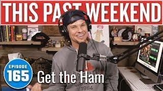 Get the Ham | This Past Weekend w/ Theo Von #165