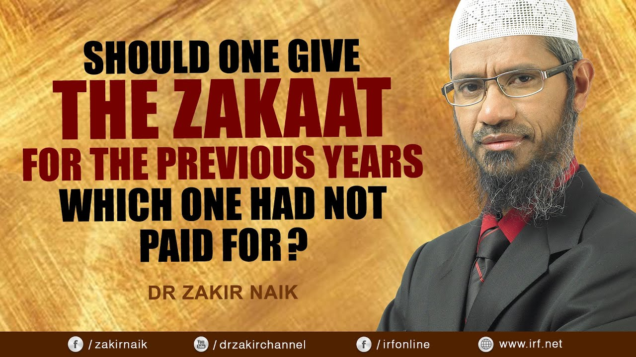 SHOULD ONE GIVE THE ZAKAAT FOR PREVIOUS YEARS WHICH ONE HAD NOT PAID FOR?