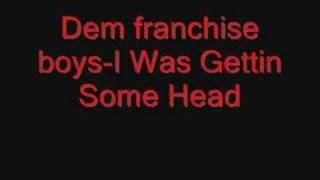 Dem Franchise Boys-I Was Gettin Some Head