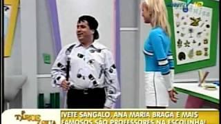 Escolinha do barulho Professores Ivete Sangalo Ana Maria Brega Eliana Reginaldo Rossi