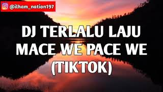 Download DJ TERLALU LAJU MACE WE PACE WE (JAGA ORANG PU JODOH)