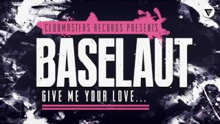 Скачать Baselaut Give Me Your Love Clubmasters Records