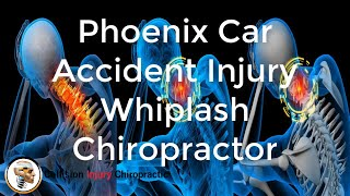 Phoenix Chiropractor | What Is Whiplash Injury | Personal Injury Doctor
