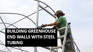 Building Greenhouse End Walls Using Square Steel Tubing