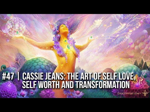 # 47 | Cassie Jeans: The Art of Self Love, Self Worth and Transformation