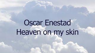 Oscar Enestad - Heaven On My Skin (lyrics)