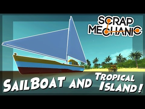 Sailboat, Tropical Island and Tide Generator! - Scrap Mechanic Creations! - Episode 62