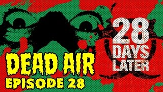 28 Days Later - Dead Air Episode 28