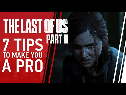 7 Tips To Make You A Pro At The Last Of Us 2