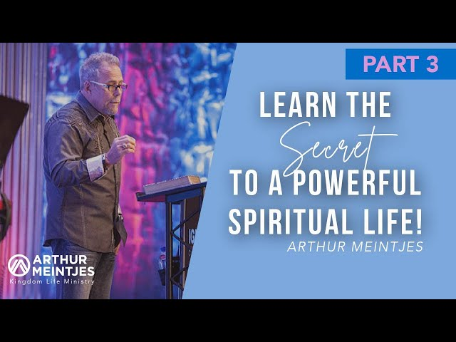 The Secret to a Powerful Spiritual Life III